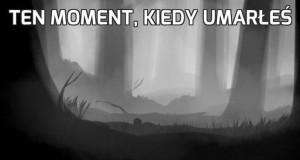 Ten moment, kiedy umarłeś