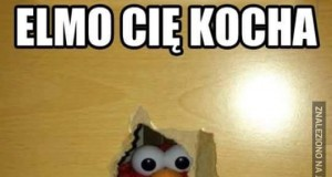 Elmo jest trochę przerażający...