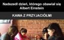 Nadszedł dzień, którego obawiał się Einstein