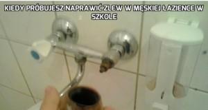 Kiedy próbujesz naprawić zlew w męskiej łazience w szkole