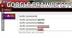 Google prawdę Ci powie!