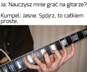 I właśnie dlatego nie gram na gitarze