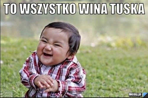 To wszystko wina Tuska!!!!
