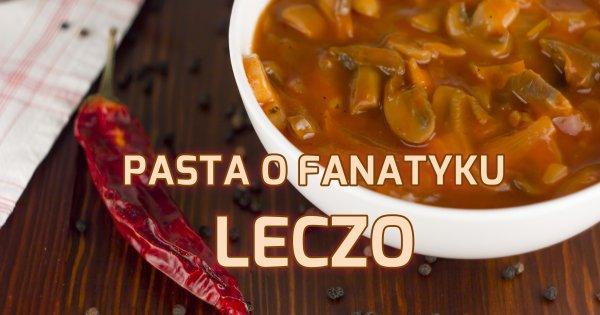 Pasta o fanatyku Leczo